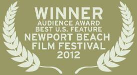 Winner: Audience Award, Best New Feature at the Newport Beach Film Festival 2012